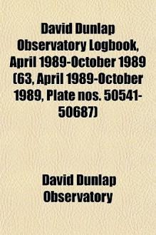 David Dunlap Observatory Logbook, April 1989-October 1989 (63, April 1989-October 1989, Plate Nos. 50541-50687) - David Dunlap Observatory