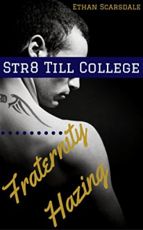 Str8 Till College: Fraternity Hazing - Ethan Scarsdale