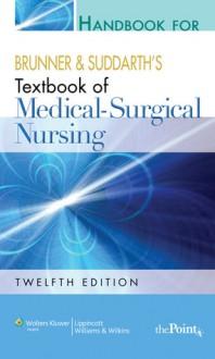 Handbook for Brunner and Suddarth's Textbook of Medical-Surgical Nursing - Suzanne C. Smeltzer, Hilarie Surrena
