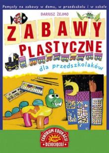 Zabawy plastyczne dla przedszkolaków - Dariusz Żejmo