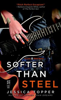 Softer Than Steel (A Love & Steel Novel) - Jessica Topper