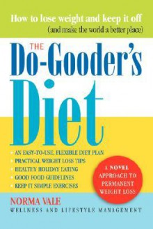 The Do-Gooder's Diet: A Novel Approach to Permanent Weight Loss (and How to Make the World a Better Place) - Norma Vale