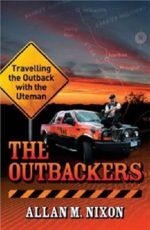 The Outbackers: Travelling The Outback With The Ute Man - Allan M. Nixon