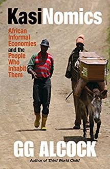 Kasinomics: African Informal Economies and the People Who Inhabit Them - Vivien Alcock