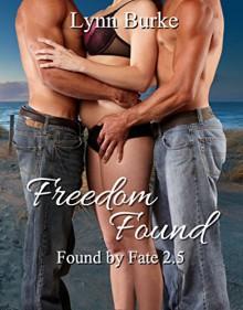 Freedom Found (Found By Fate Book 3) - Lynn Burke
