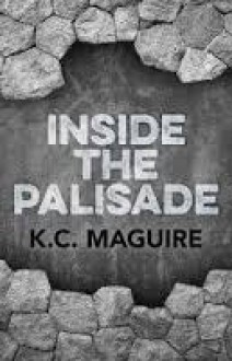 Inside the Palisade - K.C. Maguire