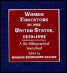 Women Educators in the United States, 1820-1993: A Bio-Bibliographical Sourcebook - Maxine Schwartz Seller