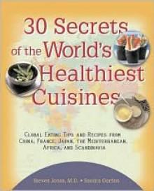 30 Secrets of the World's Healthiest Cuisines - Steven Jonas, Sandra Gordon