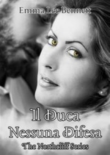 Il Duca - Nessuna Difesa - The Northcliff Series - Emma Lee Bennett