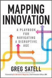 Mapping Innovation: A Playbook for Navigating a Disruptive Age - Greg Satell