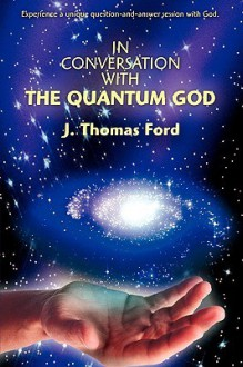 In Conversation with the Quantum God - J Thomas Ford