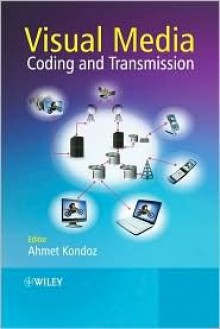 Visual Media Coding and Transmission - Ahmet Kondoz