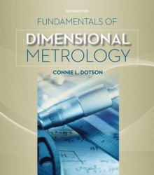 Fundamentals of Dimensional Metrology - Connie L Dotson
