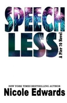 Speechless (Pier 70) (Volume 3) - Nicole Edwards