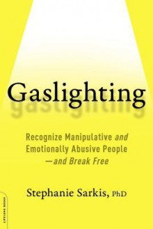 Gaslighting: Recognize Manipulative and Emotionally Abusive People--and Break Free - Stephanie Moulton Sarkis