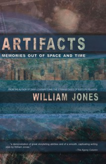 Artifacts: Memories Out of Space and Time - William Jones