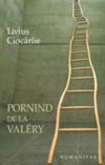 Pornind de la Valéry - Livius Ciocârlie