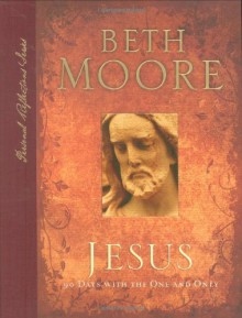 Jesus: 90 Days With the One and Only (Personal Reflections) - Beth Moore