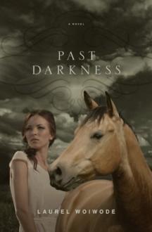 Past Darkness - Laurel Woiwode