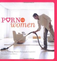 Porn for Women - Cambridge Women's Pornography Cooperative,Susan Anderson