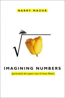 Imagining Numbers: (particularly the square root of minus fifteen) - Barry Mazur