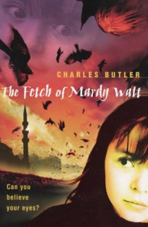 The Fetch of Mardy Watt - Charles Butler