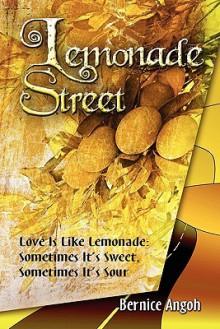Lemonade Street: Love Is Like Lemonade: Sometimes It's Sweet, Sometimes It's Sour - Bernice Angoh