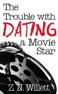 The Trouble With Dating a Movie Star: Book One in the Red Carpet Series - Z.N. Willett