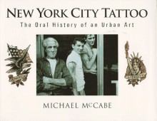 New York City Tattoo: The Oral History of an Urban Art - Michael McCabe, Hubert Selby Jr.