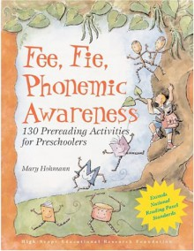 Fee, Fie, Phonemic Awareness: 130 Prereading Activities for Preschoolers - Mary Hohmann