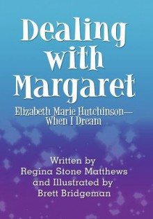Dealing with Margaret: Elizabeth Marie Hutchinson-When I Dream - Regina Stone Matthews