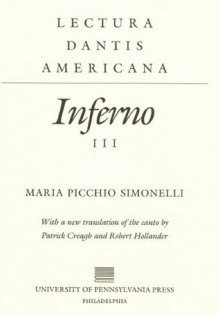 Lectura Dantis Americana: Inferno III (Vol 3) - Maria Picchio Simonelli, Robert Hollander, Patrick Creagh