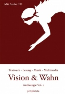 Vision & Wahn - Christian von Aster, Anja Kümmerl, Andreas Keck, Myk Jung, Marion Alexa Müller, Thomas Manegold, Sascha Blach, Sven A Dreyer, André Zie