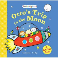 Otto's Trip To The Moon: Seriously Cute - Katherine Lodge