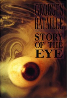 Story of the Eye - Georges Bataille,Joachim Neugroschel,Dovid Bergelson