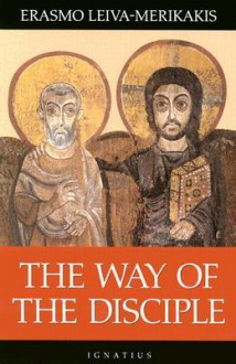 The Way of the Disciple - Erasmo Leiva-Merikakis
