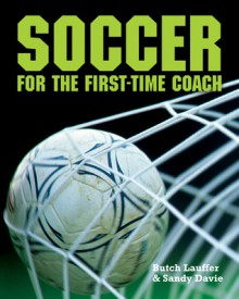 Soccer for the First-Time Coach - Butch Lauffer, Sandy Davie