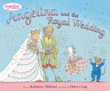 Angelina and the Royal Wedding - Katharine Holabird, Helen Craig