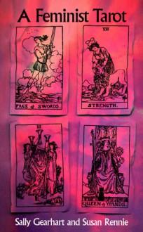 A Feminist Tarot - Sally Miller Gearhart, Susan Rennie