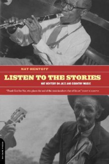 Listen to the Stories: On Jazz and Country Music - Nat Hentoff