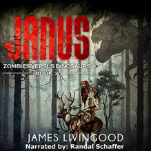 Janus: Zombies Versus Dinosaurs, Book 2 - James Livingood,Randal Schaffer,Paperbackward