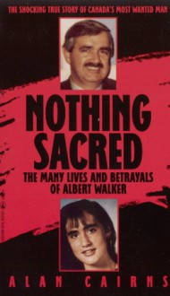 Nothing Sacred: The Multiple Lives And Betrayals of Al Walker - Al Cairns