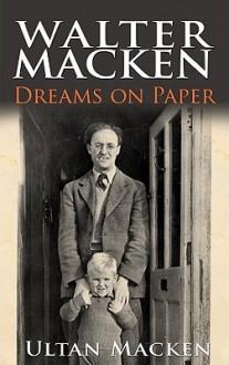 Walter Macken: Dreams On Paper - Ultan Macken