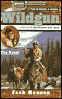 The Novel (Wildgun, Book 1) - Jack Hanson