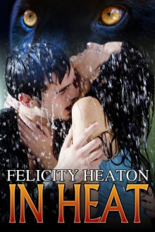 In Heat (In Heat #1) - Felicity Heaton