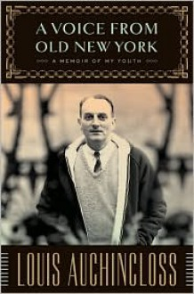A Voice from Old New York: A Memoir of My Youth - Louis Auchincloss