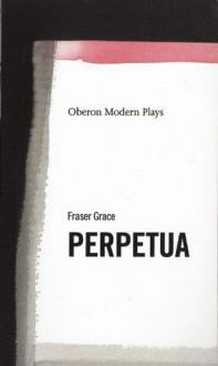 Perpetua - Fraser Grace
