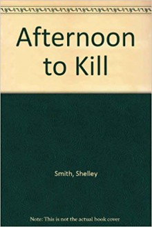 Afternoon to Kill - Shelley Smith