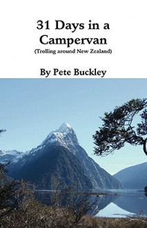 31 Days in a Campervan: Trolling Around New Zealand - Pete Buckley
