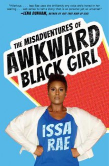 The Misadventures of Awkward Black Girl - Issa Rae